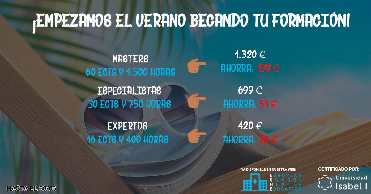 ¡Empezamos el verano becando tu formación! Máster 60 ECTS, 1.500 horas por solo: 1.320€ ahorrate:130€ Especialista 30 ECTS, 750 horas por solo: 699€ ahorrate:51€ Experto 16 ECTS, 400 horas por solo: 420€ ahorrate:30€