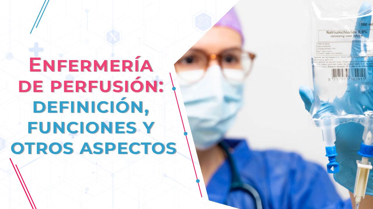Enfermería de perfusión: definición, funciones y otros aspectos